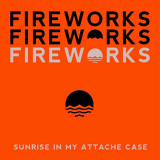 Sunrise In My Attache Case<br>「Fireworks」
