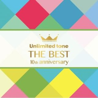 """Unlimited tone<br>「""""THE BEST"""" -10th anniversary-」"""